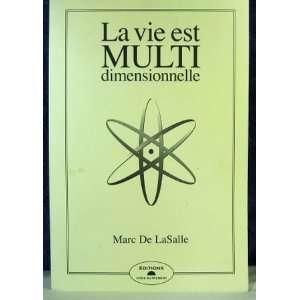 La Vie Est Multi Dimentionnelle: Marc DE La Salle: Books