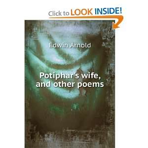 Potiphars wife, and other poems: Edwin Arnold: Books