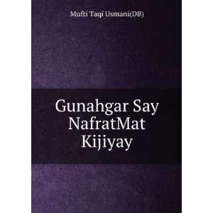 Gunahgar Say NafratMat Kijiyay: Mufti Taqi Usmani(DB