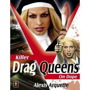 Killer Drag Queens on Dope Alexis Arquette, Lawrence