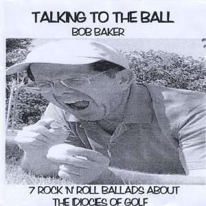 Talking to the Ball: 7 Rock n Roll Ballads About: Bob Baker: Music